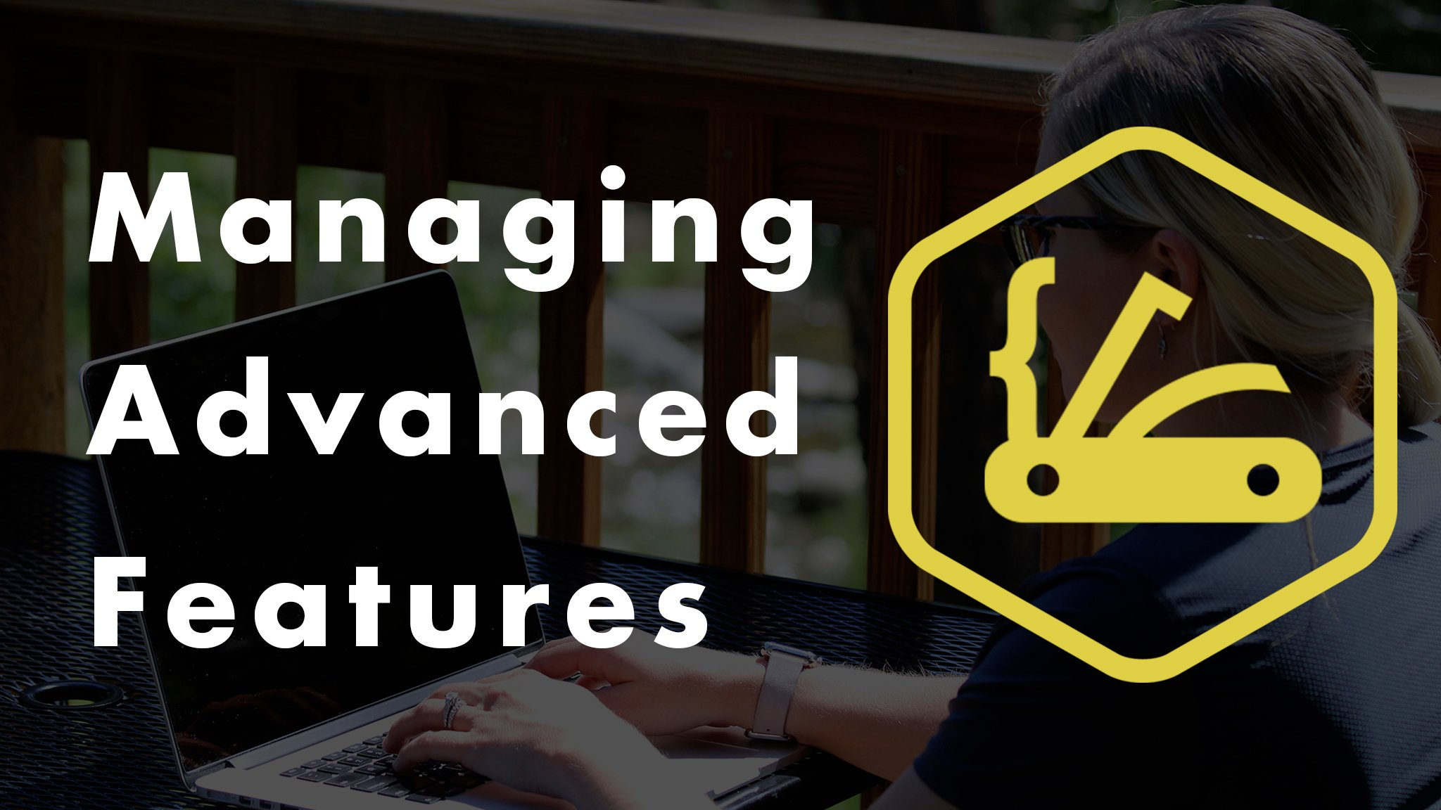 managing advanced features